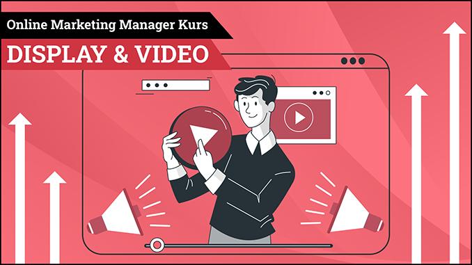 Online Marketing Manager Kurs Display & Video
